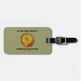 Do You Think About Pi Whenever You Eat Pie? Bag Tags