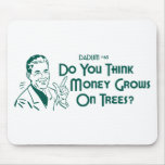 Do You Think Money Grows On Trees? (Dadism #63)
