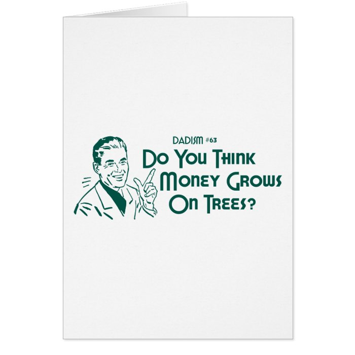 Do You Think Money Grows On Trees? (Dadism #63) Greeting Card