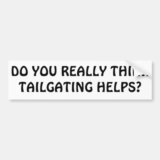 Do You Think Tailgating helps? Bumper Sticker