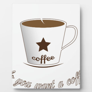 Do you want a coffee plaque