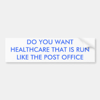 DO YOU WANT HEALTHCARE THAT IS RUN LIKE THE POS... BUMPER STICKER