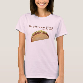 Do you want Meat in your Taco? T-Shirt