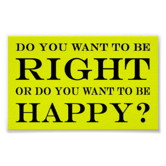 Do You Want To Be Right Or Happy? 015 Poster