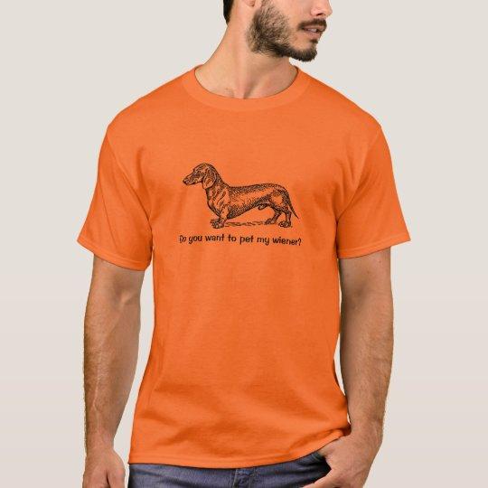Do you want to pet my wiener? T-Shirt