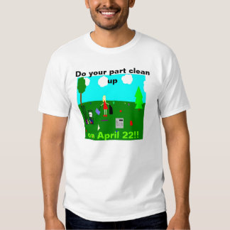 Do your part clean up on April 22!! T Shirts