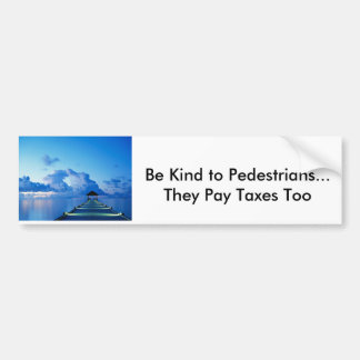 Dock, Be Kind to Pedestrians...They Pay Taxes Too Car Bumper Sticker