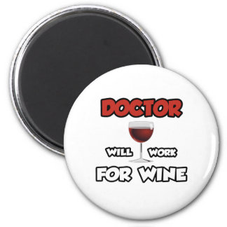 Doctor ... Will Work For Wine 6 Cm Round Magnet