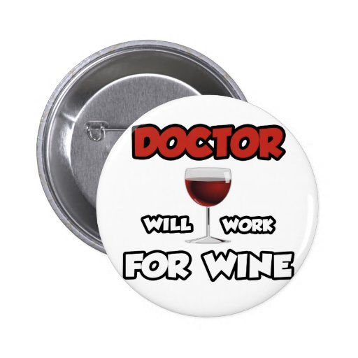 Doctor ... Will Work For Wine Pins