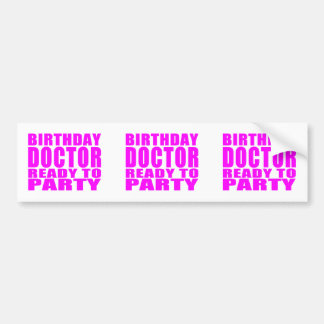 Doctors : Birthday Doctor Ready to Party Bumper Sticker