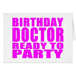 Doctors : Birthday Doctor Ready to Party Greeting Card