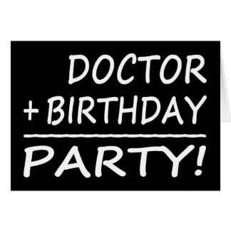 Doctors Birthdays : Doctor + Birthday = Party Greeting Card