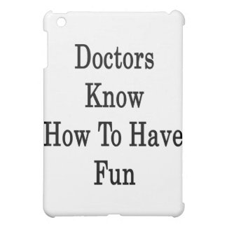 Doctors Know How To Have Fun iPad Mini Covers
