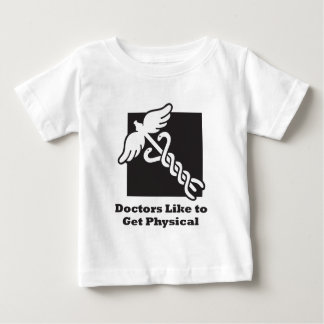 Doctors Like to Get Physical Baby T-Shirt