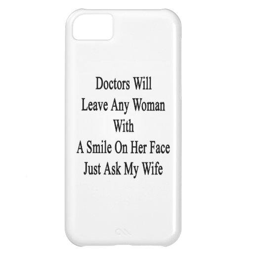 Doctors Will Leave Any Woman With A Smile On Her F iPhone 5C Case