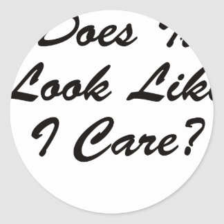 Does It Look Like I Care? Round Sticker