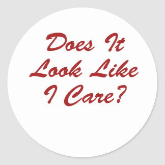 Does It Look Like I Care? Round Stickers