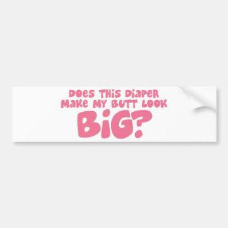 Does My Diper Make My Butt Look Big Bumper Sticker