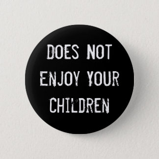 Does Not Enjoy Your Children 6 Cm Round Badge