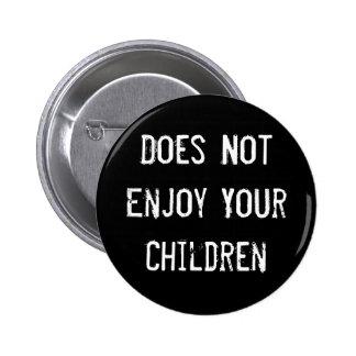 Does Not Enjoy Your Children 6 Cm Round Badge