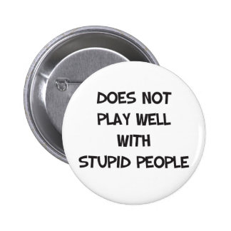 Does Not Play Well With Stupid People Button