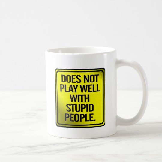 Does Not Play Well With Stupid People Coffee