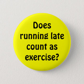 Does running late count as exercise? 6 cm round badge