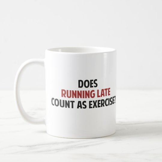 Does Running Late Count as Exercise? Coffee Mug