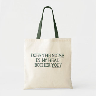 Does the noise in my head bother you? budget tote bag
