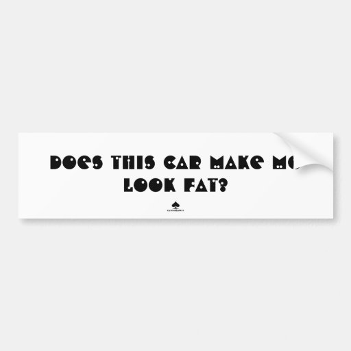 Does this car make me look fat? car bumper sticker