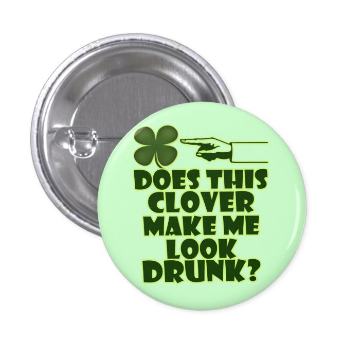 Does This Clover Make Me Look Drunk 3 Cm Round Badge