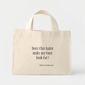 Does this habit make my butt look fat? mini tote bag