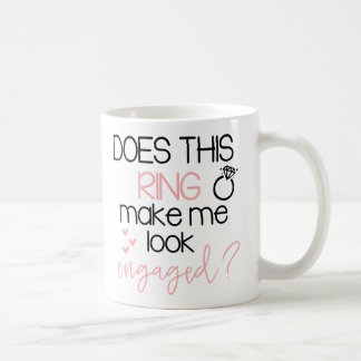 Does this Ring Make me Look Engaged Coffee Mug