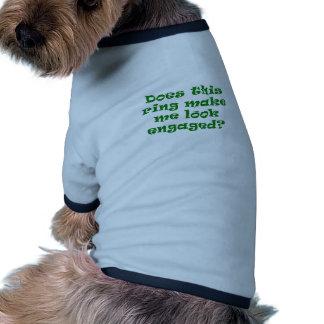 Does This Ring Make Me Look Engaged Ringer Dog Shirt
