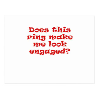 Does This Ring Make Me Look Engaged Postcard