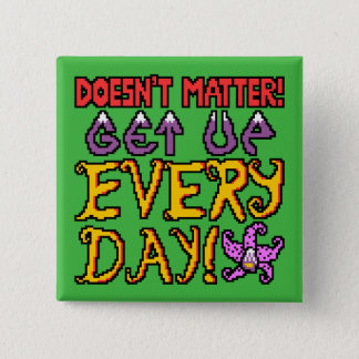 Doesn't Matter! Get Up Every Day! 15 Cm Square Badge