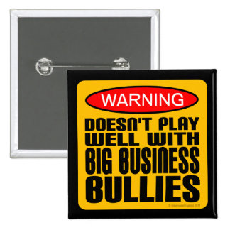 Doesn't Play Well With Big Business Bullies 15 Cm Square Badge