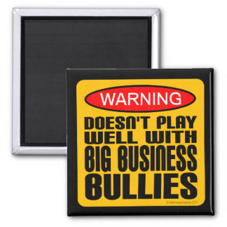 Doesn't Play Well With Big Business Bullies Square Magnet
