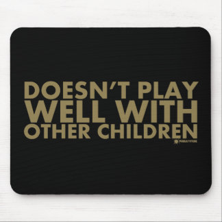 Doesn't Play Well With Other Children Mouse Mat