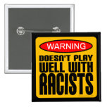 Doesn't Play Well With Racists Pins