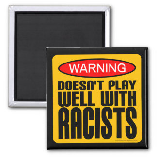 Doesn't Play Well With Racists Square Magnet