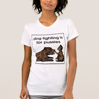 dog fighting is for pussies T-Shirt