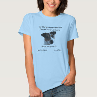 Dog gets better health care t-shirts