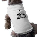 DOG HUMOR FUNNY 'I HAVE ISSUES' SLEEVELESS DOG SHIRT
