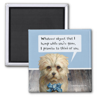 "Dog ""Hump While You're Gone"" Square Magnet"