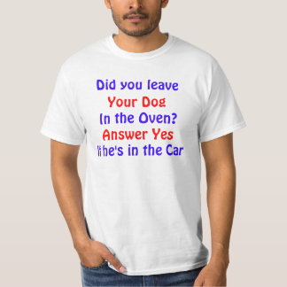 Dog In The Oven T-Shirt
