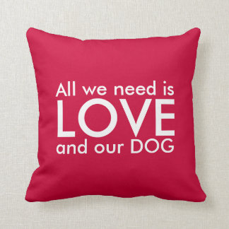 Dog Love Pillow - All we need is love and our dog Throw Cushion