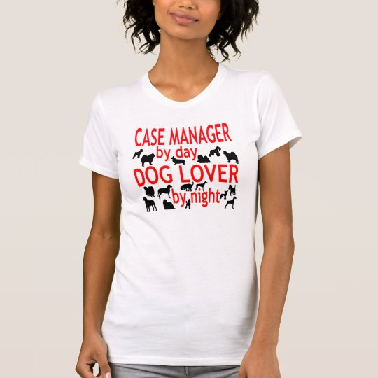 Dog Lover Case Manager T-Shirt