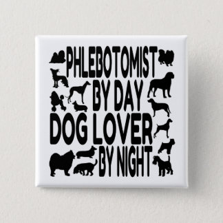 Dog Lover Phlebotomist 15 Cm Square Badge