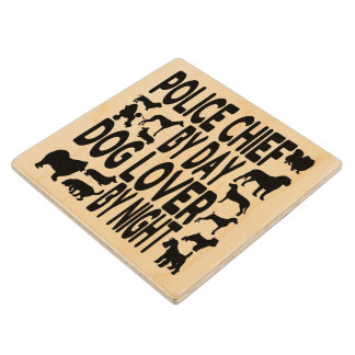 Dog Lover Police Chief Wood Coaster